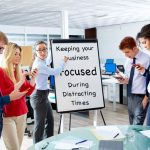 Keeping Your Harris County Business Focused During Distracting Times